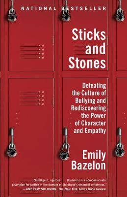 Sticks and Stones: Defeating the Culture of Bullying and Rediscovering the Power of Character and Empathy Cover Image