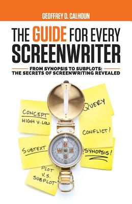 The Guide for Every Screenwriter: From Synopsis to Subplots: The Secrets of Screenwriting Revealed Cover Image