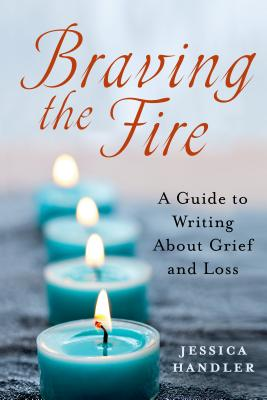 Braving the Fire: A Guide to Writing About Grief and Loss Cover Image