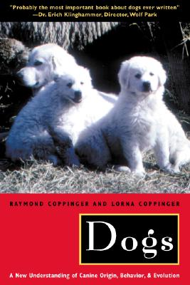 Dogs: A New Understanding of Canine Origin, Behavior and Evolution Cover Image