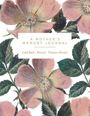 A Mother's Memory Journal: Look Back. Record. Treasure Forever. Cover Image