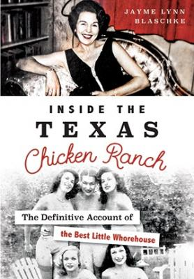 Inside the Texas Chicken Ranch: The Definitive Account of the Best Little Whorehouse (Landmarks) Cover Image