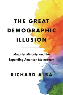 The Great Demographic Illusion: Majority, Minority, and the Expanding American Mainstream Cover Image