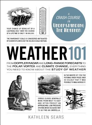 Weather 101: From Doppler Radar and Long-Range Forecasts to the Polar Vortex and Climate Change, Everything You Need to Know about the Study of Weather (Adams 101) Cover Image