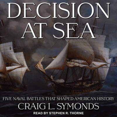 Decision at Sea Lib/E: Five Naval Battles That Shaped American History Cover Image