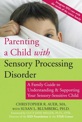 Parenting a Child with Sensory Processing Disorder: A Family Guide to Understanding and Supporting Your Sensory-Sensitive Child Cover Image