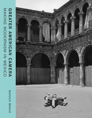 Greater American Camera: Making Modernism in Mexico Cover Image