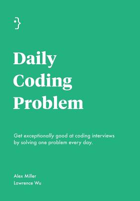 Daily Coding Problem: Get exceptionally good at coding interviews by solving one problem every day Cover Image