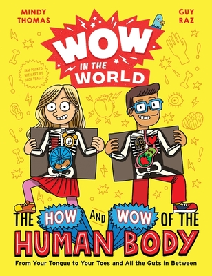 Wow in the World: The How and Wow of the Human Body: From Your Tongue to Your Toes and All the Guts in Between Cover Image