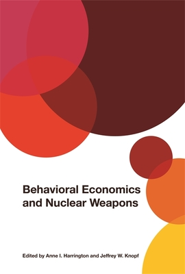 Behavioral Economics and Nuclear Weapons (Studies in Security and International Affairs #28) Cover Image