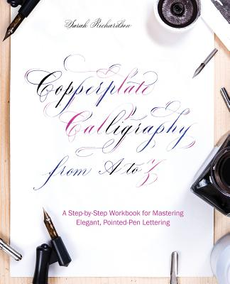 Copperplate Calligraphy from A to Z: A Step-By-Step Workbook for Mastering Elegant, Pointed-Pen Lettering Cover Image