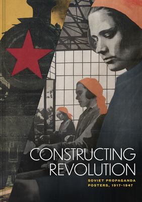 Constructing Revolution: Soviet Propaganda Posters, 1917-1947 Cover Image