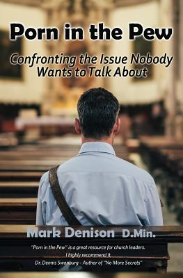 Porn in the Pew: Confronting the Issue Nobody Wants to Talk About Cover Image