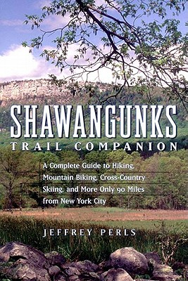 Shawangunks Trail Companion: A Complete Guide to Hiking, Mountain Biking, Cross-Country Skiing, and More Only 90 Miles from New York City Cover Image