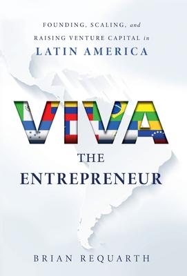Viva the Entrepreneur: Founding, Scaling, and Raising Venture Capital in Latin America Cover Image