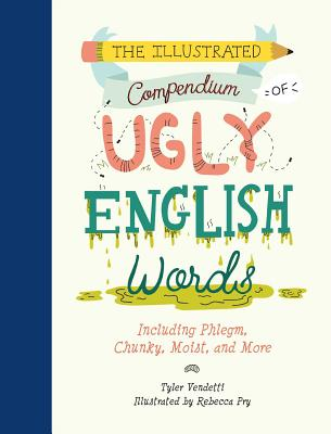 The Illustrated Compendium of Ugly English Words: Including Phlegm, Chunky, Moist, and More Cover Image