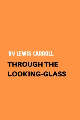 Through the Looking-Glass by Lewis Carroll Cover Image