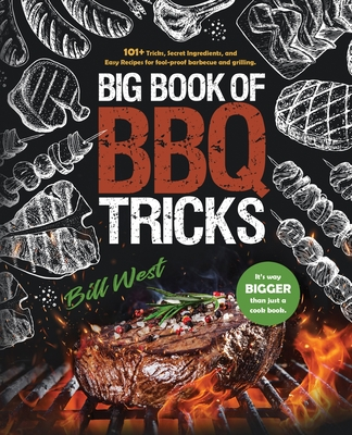 Big Book of BBQ Tricks: 101+ Tricks, Secret Ingredients and Easy Recipes for Foolproof Barbecue & Grilling Cover Image