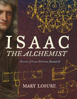 Isaac the Alchemist: Secrets of Isaac Newton, Reveal'd Cover Image