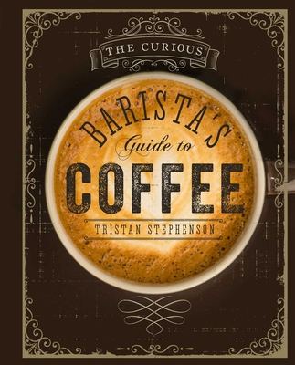 Cover for The Curious Barista's Guide to Coffee