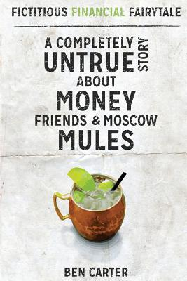 Fictitious Financial Fairytale: A Completely Untrue Story about Money, Friends & Moscow Mules Cover Image