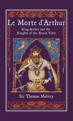 Le Morte d'Arthur: King Arthur and the Knights of the Round Table (Leather-bound Classics) Cover Image