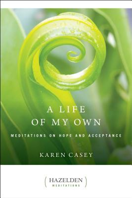 A Life of My Own: Meditations on Hope and Acceptance (Hazelden Meditations) Cover Image