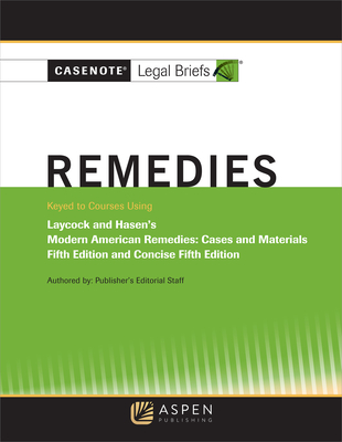 Casenote Legal Briefs for Remedies, Keyed to Laycock and Hasan Cover Image