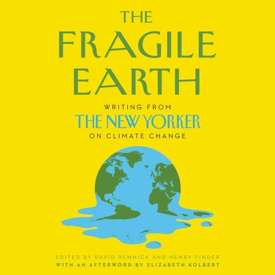 The Fragile Earth: Writing from the New Yorker on Climate Change Cover Image