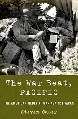 The War Beat, Pacific: The American Media at War Against Japan Cover Image