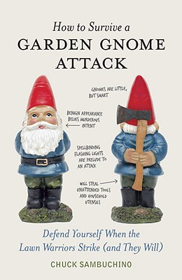 How to Survive a Garden Gnome Attack: Defend Yourself When the Lawn Warriors Strike (and They Will) Cover Image