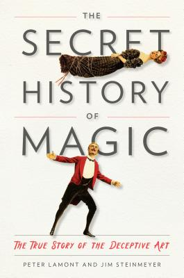 The Secret History of Magic: The True Story of the Deceptive Art Cover Image
