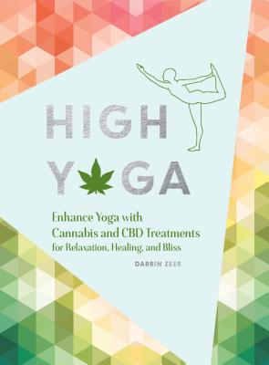 High Yoga: Enhance Yoga with Cannabis and CBD Treatments for Relaxation, Healing, and Bliss (Gift for Yoga Lover, Cannabis Book for Stress and Anxiety Relief) Cover Image