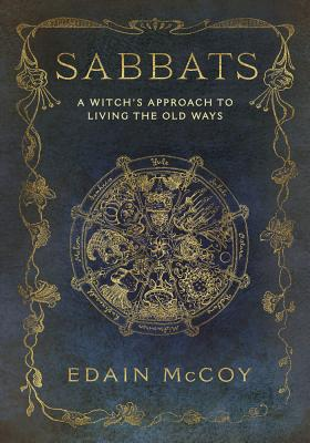 Sabbats: A Witch's Approach to Living the Old Ways (Llewellyn's World Religion and Magick) Cover Image