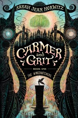 Carmer and Grit: The Wingsnatchers by Sarah Jean Horowitz