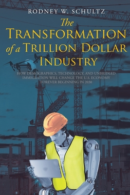 The Transformation of a Trillion Dollar Industry: How Demographics, Technology, and Unbridled Immigration will Change the U.S. Economy forever Beginni Cover Image