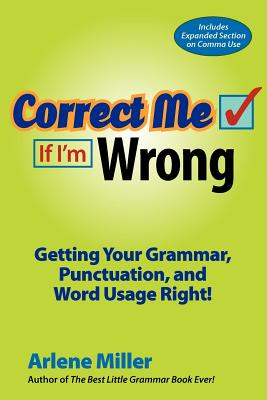 Correct Me If I'm Wrong: Getting Your Grammar, Punctuation, and Word Usage Right! Cover Image