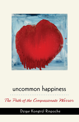 Uncommon Happiness: The Path of the Compassionate Warrior Cover Image