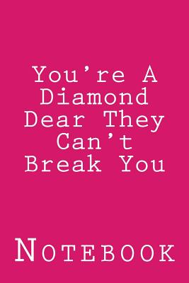 You're A Diamond Dear They Can't Break You: Inspirational Notebook Cover Image