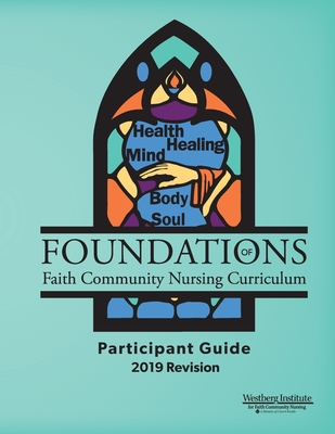 Foundations of Faith Community Nursing Curriculum: Participant Guide 2019 Revision Cover Image