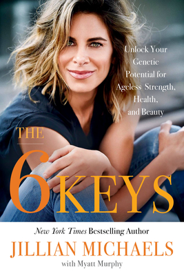The 6 Keys: Unlock Your Genetic Potential for Ageless Strength, Health, and Beauty Cover Image