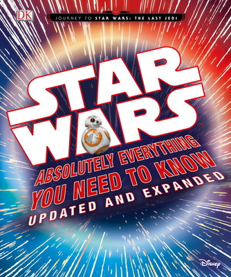 Star Wars: Absolutely Everything You Need to Know, Updated and Expanded by DK