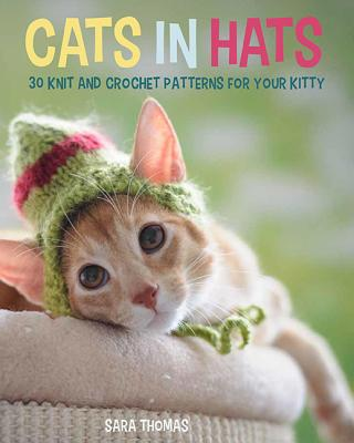 Cats in Hats: 30 Knit and Crochet Hat Patterns for Your Kitty Cover Image