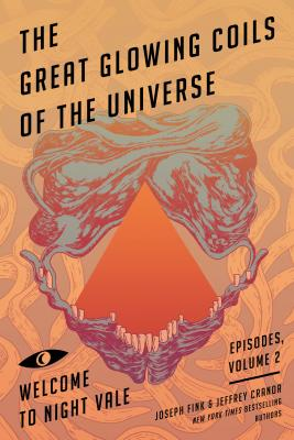 The Great Glowing Coils of the Universe: Welcome to Night Vale Episodes, Volume 2 Cover Image