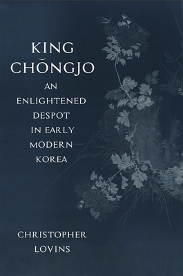 King Chongjo, an Enlightened Despot in Early Modern Korea Cover Image