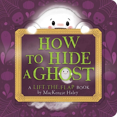 How to Hide a Ghost: A Lift-the-Flap Book Cover Image