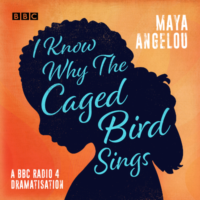 I Know Why the Caged Bird Sings: A BBC Radio 4 Dramatisation Cover Image