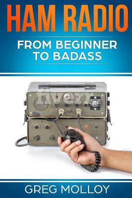 Ham Radio: from Beginner to Badass Cover Image