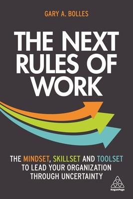 The Next Rules of Work: The Mindset, Skillset and Toolset to Lead Your Organization Through Uncertainty Cover Image
