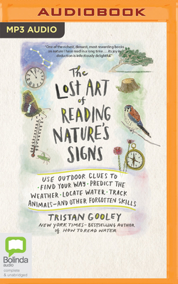 The Lost Art of Reading Nature's Signs: Use Outdoor Clues to Find Your Way, Predict the Weather, Locate Water, Track Animals--And Other Forgotten Skil Cover Image